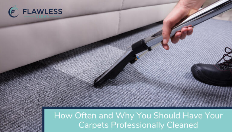 How Often and Why You Should Have Your Carpets Professionally Cleaned